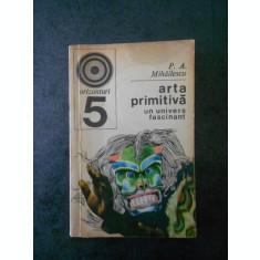 P. A. MIHAILESCU - ARTA PRIMITIVA. UN UNIVERS FASCINANT