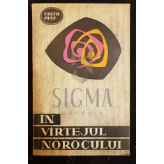 PIAF (EDITH) - IN VARTEJUL NOROCULUI (Traducere din Limba Franceza de CONSTANTA STANULESCU), 1966, Bucuresti
