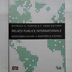 Relatii publice internationale; negocierea culturii, a identitatii si a puterii - Patricia A. Curtin & T. Kenn Gaither