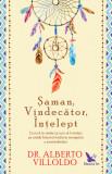 Șaman, Vindecător, Înțelept. Cum să te vindeci și cum să îi vindeci pe ceilalți folosind medicina energetică a amerindienilor