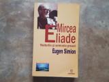 MIRCEA ELIADE - NODURILE SI SEMNELE PROZEI DE EUGEN SIMION , 2006