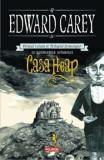 Casa Heap. Primul volum al Trilogiei Iremonger/Edward Carey, Polirom