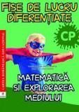 Fise de lucru diferentiate. Matematica si explorarea mediului. Clasa pregatitoare/Daniela Berechet, Florian Berechet, Lidia Costache, Jeana Tita, cartea romaneasca