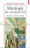 Cumpara ieftin Mitologii Ale Secolului XX. Dumezil, Levi-Strauss, Eliade - Daniel Dubuisson