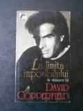 DAVID COPPERFIELD - LA LIMITA IMPOSIBILULUI