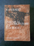 JEAN PIAGET - DIMENSIUNI INTERDISCIPLINARE ALE PSIHOLOGIEI
