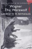 GEORGE W. M. REYNOLDS - WAGNER THE WEREWOLF ( ENGLEZA )