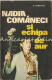 Nadia Comaneci Si Echipa De Aur - D. Dimitriu