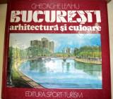 BUCURESTI.ARHITECTURA SI CULOARE-GHEORGHE LEAHU 1988