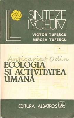 Ecologia Si Activitatea Umana - Victor Tufescu, Mircea Tufescu foto