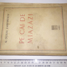 CARTE VECHE - PE CAI DE MIAZAZI -DUILIU ZAMFIRESCU 1935- ED LUTETIA