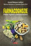 Farmacognozie | Ursula Stanescu (editor), Monica Hancianu, Cerasela Elena Gird, Polirom