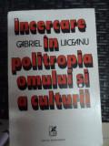 Incercare In Politropia Omului Si A Culturii - Gabriel Liiceanu ,548581