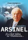 Alexandru Arsinel. Si a fost mana lui Dumnezeu, ALL