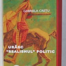 """URASC """" REALISMUL """" POLITIC - publicistica de GABRIELA CRETU , 2009"""