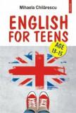 English for Teens/Mihaela Chilarescu