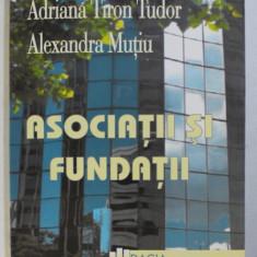 ASOCIATII SI FUNDATII de ADRIANA TIRON TUDOR si ALEXANDRA MUTIU , 2000