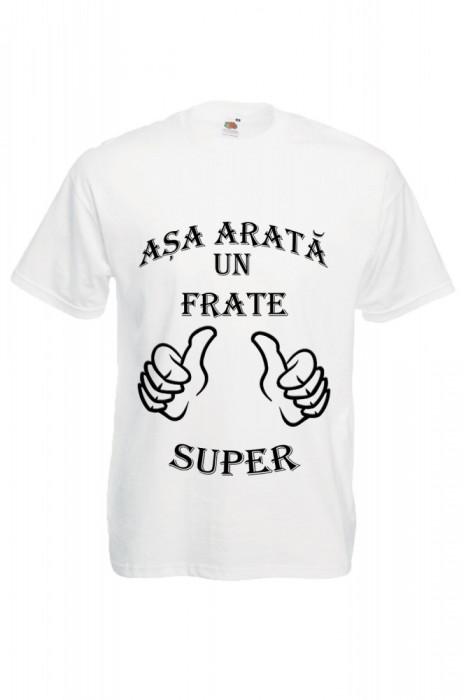 """TRICOU DEDICATIE """"ASA ARATA UN FRATE SUPER"""""""