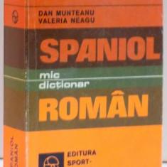 MIC DICTIONAR SPANIOL ROMAN , DE DAN MUNTEANU SI VALERIA NEAGU , 1983