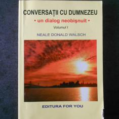 NEALE DONALD WALSCH - CONVERSATII CU DUMNEZEU volumul 1