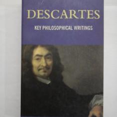 KEY PHILOSOPHICAL WRITINGS - DESCARTES