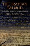 The Iranian Talmud: Reading the Bavli in Its Sasanian Context