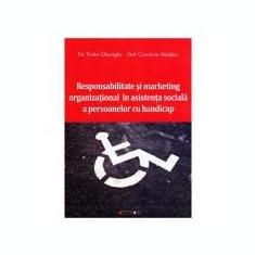 Responsabilitate si marketing organizational in asistenta sociala a persoanelor cu handicap - Dr. Tudor Gheorghe, Madalin Cerceloiu