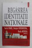REGASIREA IDENTITATII NATIONALE de VASILE BOARI , SERGIU GHERGHINA , RADU MUREA , 2010