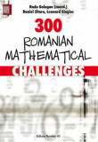 300 romanian mathematical challenges/Radu Gologan, Daniel Sitaru, Paralela 45