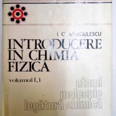 INTRODUCERE IN CHIMIA FIZICA , VOL I : ATOMI , MOLECULE , LEGATURA CHIMICA de I.G. MURGULESCU , 1976