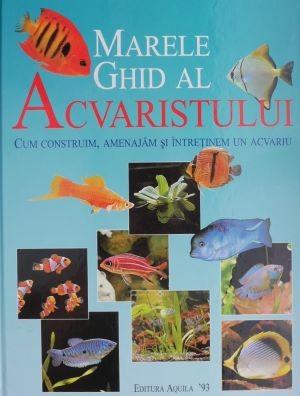 Marele ghid al acvaristului. Cum construim, amenajam si intretinem un acvariu (format mare) – Thierry Maitre-Allain