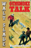 Gunsmoke Talk: A Walt Slade Western