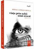 Viata prin ochii unui avocat | Mihai Adrian Hotca