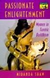 Passionate Enlightenment: Women in Tantric Buddhism