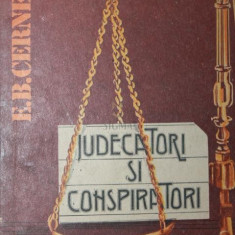 JUDECATORI SI CONSPIRATORI - E . B . CERNEAK