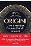 Origini. Cum a modelat Pamantul istoria omenirii - Lewis Dartnell