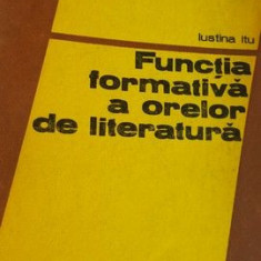 Functia formativa a orelor de literatura- Iustina Itu
