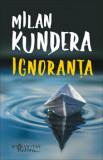 Cumpara ieftin Ignoranta/Milan Kundera