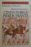Maurice Druon - Cînd un rege pierde Franta ( REGII BLESTEMAȚI vol. IV )