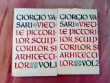 VIETILE PICTORILOR, SCULPTORILOR SI ARHITECTILOR - 2 Vol - Giorgio Vasari - 1962