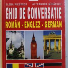 GHID DE CONVERSATIE ROMAN-ENGLEZ-GERMAN de ELENA RIESWICK , ALEXANDRA MIHAESCU , 2002