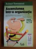 ASCENSIUNEA INTR-O ORGANIZATIE de ROBERT TOWNSEND , Bucuresti 2011