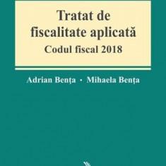 TRATAT DE FISCALITATE APLICATA. CODUL FISCAL 2018 - ADRIANA BENTA