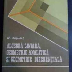 Algebra Liniara, Geometrie Analitica Si Geometrie Diferential - M. Rosculet ,546485