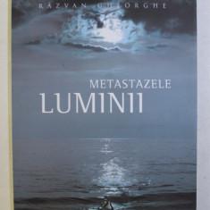 METASTAZELE LUMINII de RAZVAN GHEORGHE , 2011 DEDICATIE*
