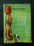 THOR HEYERDAHL - AKU AKU. TAINA INSULEI PASTELUI (1961, editie cartonata)