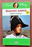 Dragostea Ulanului Volumul 3 Capitanul garzii. Editura Dexon, 2019 - Karl May