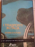 I Transporti In Italia Storia E Futuro - Filiberto Dani ,273989
