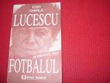 IOAN  CHIRILA  -  LUCESCU  SI  DROGUL  SAU,  FOTBALUL  ( 1994, rara ) *
