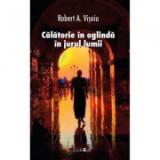 Calatorie in oglinda in jurul lumii - Robert A. Visoiu